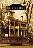 The Blaine House, Earle G. Shettleworth Jr., 146712057X