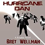 Hurricane Dan: A Zombie Novel | Bret Wellman