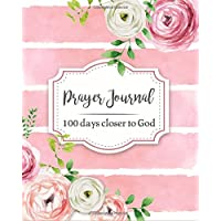 Prayer Journal: 100 Days Closer to God Daily Bible Organizer Christian Devotional With Verses Prayer Requests Gratitude Reflection Creative Religious Christian Writing Inspirational Book With Floral Watercolor Peony Rose Vintage Farmhouse Calligraphy Lettering Cover