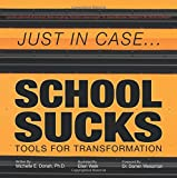 img - for Just in Case . . . School Sucks: Tools for Transformation book / textbook / text book
