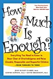 How Much Is Enough?: Everything You Need to Know to Steer Clear of Overindulgence and Raise Likeable, Responsible and Respectful Ch