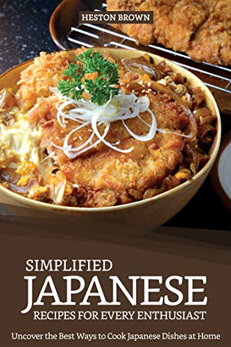 - Simplified Japanese Recipes for Every Enthusiast: Uncover the Best Ways to Cook Japanese Dishes at Home