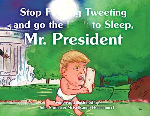 Stop F**king Tweeting and Go the F**k to Sleep, Mr. President