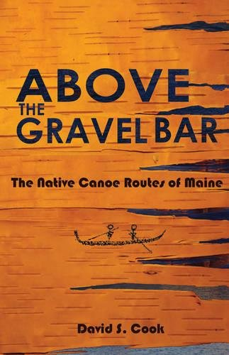 Above the Gravel Bar: The Native Canoe Routes of Maine PDF