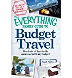The Everything Family Guide to Budget Travel: Hundreds of Fun Family Vacations to Fit Any Budget! (Everything (History & Travel)) (Paperback) - Common