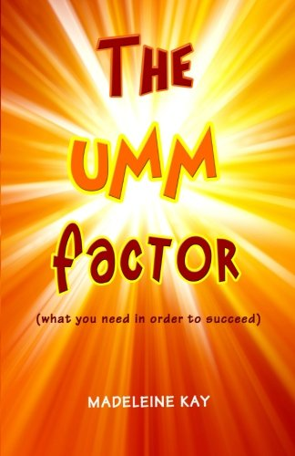 The UMM Factor: (what you need in order to succeed)