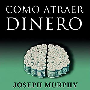 Como Atraer Dinero [How to Attract Money, Spanish Edition] Audiobook