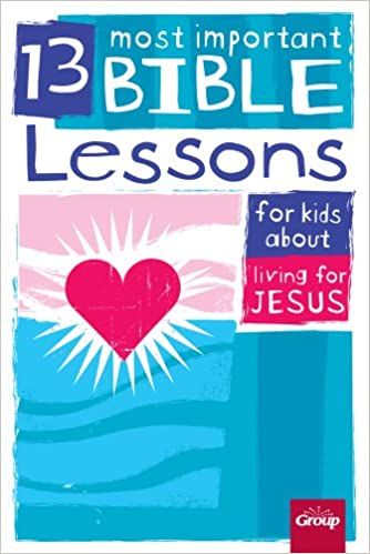 13 Most Important Bible Lessons for Kids about Living for