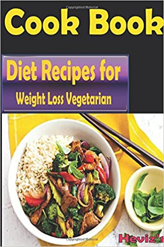 Diet Recipes for Weight Loss Vegetarian: 101 Delicious, Nutritious, Low Budget, Mouthwatering Diet Recipes for Weight Loss Cookbook Over 100 Diet Recipes: Weight Loss Vegetarian Recipes everyday