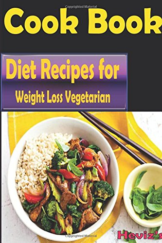 Diet Recipes for Weight Loss Vegetarian: 101 Delicious, Nutritious, Low Budget, Mouthwatering Diet Recipes for Weight Loss Cookbook Over 100 Diet Recipes: Weight Loss Vegetarian Recipes everyday by Heviz's