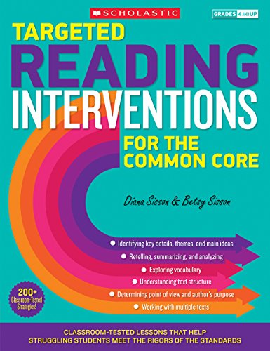 Targeted Reading Interventions for the Common Core: Grades 4–8: Classroom-Tested Lessons That Help Struggling Students Meet the Rigors of the Standards