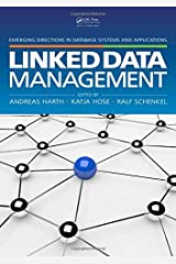 Linked Data Management (Emerging Directions in Database Systems and Applications) Hardcover