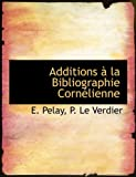 Additions À la Bibliographie Cornélienne, E. Pelay and P. Le Verdier, 1113947942