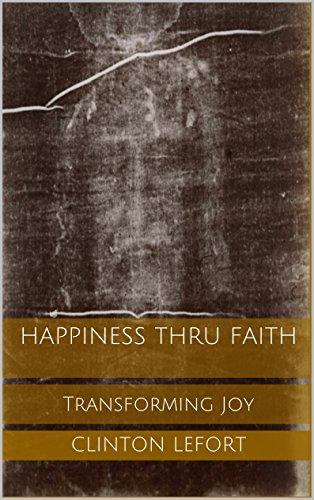 Happiness thru Faith: Transforming Joy (Paths to Wisdom Book 5)