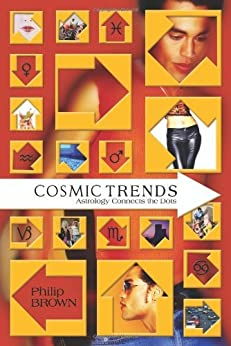 Cosmic Trends: Astrology Connects the Dots by [Brown, Philip]