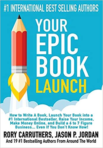 Buy Your Epic Book Launch: How to Write a Book, Launch Your