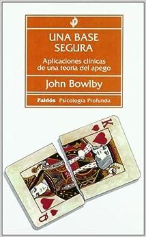 Descargar En Libros Una Base Segura: Aplicaciones Clínicas De Una Teoría Del Apego Como Bajar PDF Gratis
