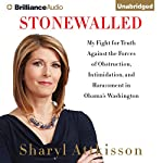 Stonewalled: My Fight for Truth Against the Forces of Obstruction, Intimidation, and Harassment in Obama's Washington | Sharyl Attkisson
