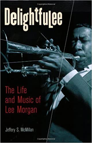Book Delightfulee: The Life and Music of Lee Morgan (Jazz Perspectives) by Jeff McMillan (2008-07-21)