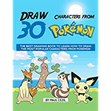 Draw 30 Characters from Pokemon: The Best Drawing Book to Learn How to Draw the Most Popular Characters from Pokemon