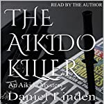The Aikido Killer: The Aikido Mysteries, Book 8 | Daniel Linden