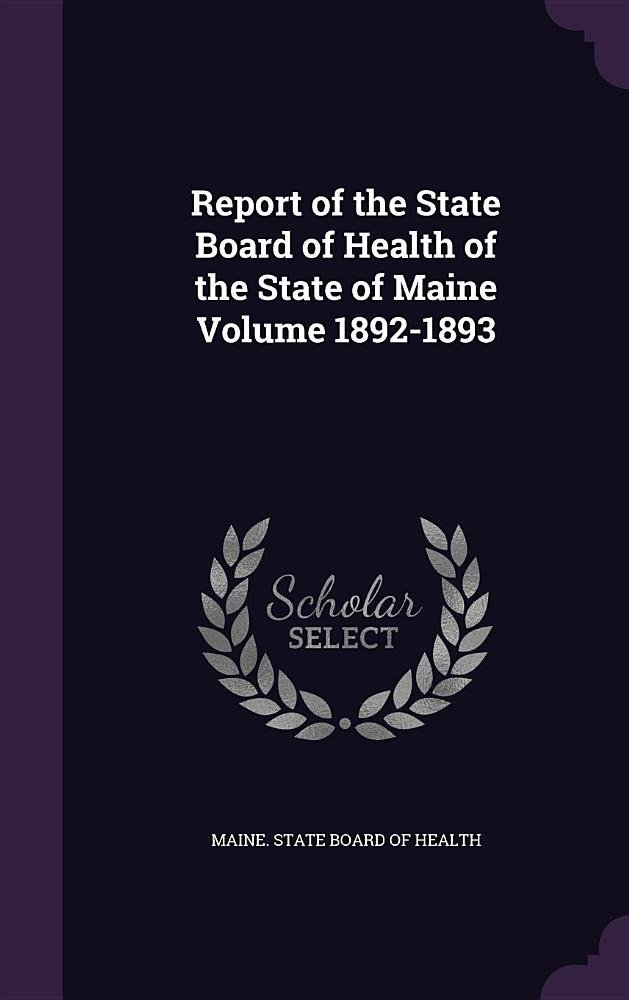 Report of the State Board of Health of the State of Maine Volume 1892-1893 ebook