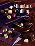 img - for Miniature Quilling (Quilling series) by Diane Boden Crane (2008-01-01) book / textbook / text book