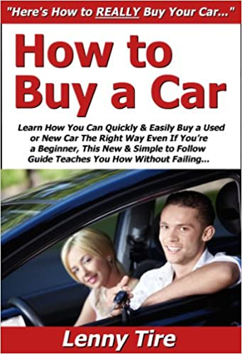 Download online How to Buy a Car: Learn How You Can Quickly & Easily Buy a Used or New Car The Right Way Even If You're a Beginner, This New & Simple to Follow Guide Teaches You How Without Failing PDF, azw (Kindle)