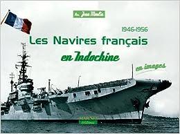 1946-1956 Les Navires français en Indochine : En images
