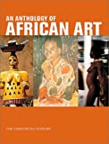 An Anthology of African Art, Marie-Helene Boisdur de Toffol, Joelle Busca, Sabine Cornelis, Elsbeth Court, Francisco d'Almeida, Etienne Feau, Till Forster, Joseph Gazari Seini, Joanna Grabski, Sigrid Horsch-Albert, Bennetta Jules-Rosette, George Kyeyune, Alexandra Loumpet-Galitzine, , 1891024388