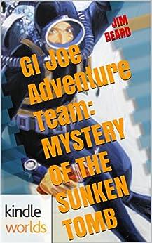 G.I. JOE: Adventure Team: MYSTERY OF THE SUNKEN TOMB (Kindle Worlds Novella) by [BEARD, JIM]