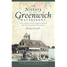 A History of the Greenwich Waterfront: Tod's Point, Great Captain Island and the Greenwich Shoreline (American Chronicles)