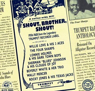 Shout, Brother, Shout: 1950's R&B From The Legendary Trumpet Records Label by Alligator Records