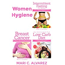 Women Hygiene: Intermittent Fasting for Women,Your Essential Guide To A Low-Carb Diet and Breast Cancer  ( 3 MANUSCRIPTS IN 1 BOOK)