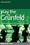 Play The Grunfeld: Detailed Coverage Of This Kasparov Favourite-Yelena Dembo