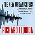 The New Urban Crisis: How Our Cities Are Increasing Inequality, Deepening Segregation, and Failing the Middle Class - and What We Can Do About It Audiobook by Richard Florida Narrated by Traber Burns