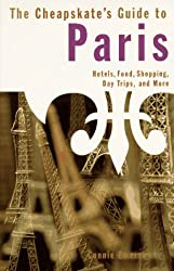 The Cheapskate's Guide to Paris: Hotels, Food, Shopping, Day Trips and More