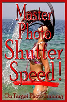 Master Photo Shutter Speed (On Target Photo Training Book 3) by [Eitreim, Dan]