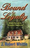 Bound by Loyalty, J. Robert Whittle, 0968506143