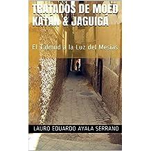 Tratados de Moed Katán & Jaguigá: El Talmud a la Luz del Mesías (Spanish Edition)