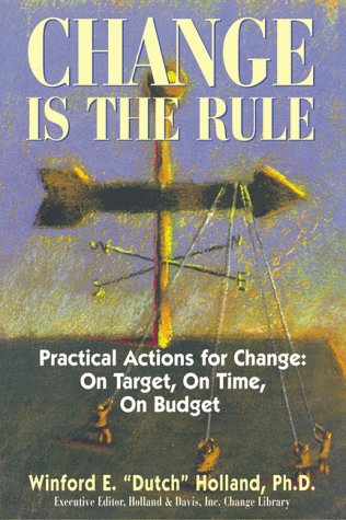 Read Online Change Is the Rule: Practical Actions for Change: On Target, on Time, on Budget ebook