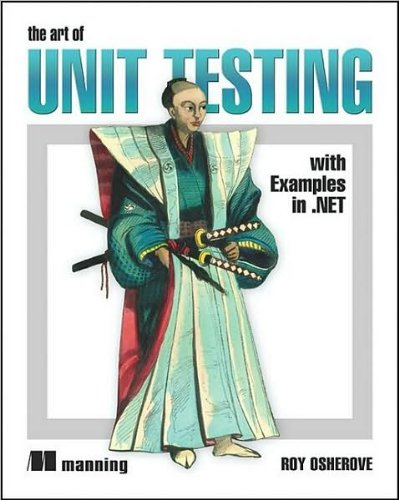 The Art of Unit Testing: With Examples in .Net (text only) by R.Osherove by Manning Publications