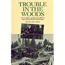 Trouble in the Woods: Forest Policy and Social Conflict in Nova Scotia and New Brunswick