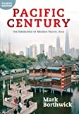 Pacific Century : The Emergence of Modern Pacific Asia, Borthwick, Mark, 0813346673