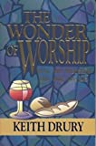 The Wonder of Worship, Keith Drury, 0898272432
