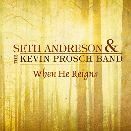 Seth Andreson and The Kevin Prosch Band - When He Reigns 2012