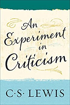 An Experiment in Criticism by [Lewis, C. S.]