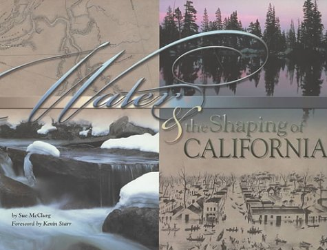 Download Water & the Shaping of California: A Literary, Political and Technological Perspective on the Power of Water, and How the Effort to Control Has Transformed the State ebook
