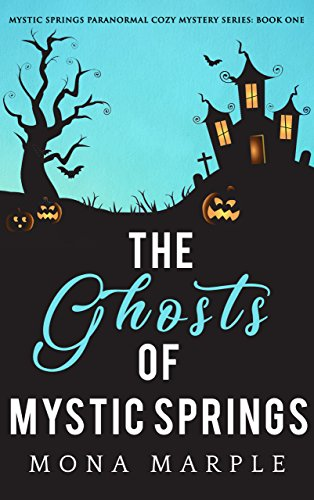 The Ghosts of Mystic Springs (Mystic Springs Paranormal Cozy Mystery Series Book 1) by [Marple, Mona]