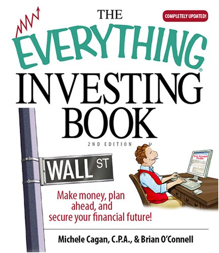 The Everything Investing Book: Make Money, Plan Ahead, And Secure Your Financial Future! (Real Estate And Investment 14)